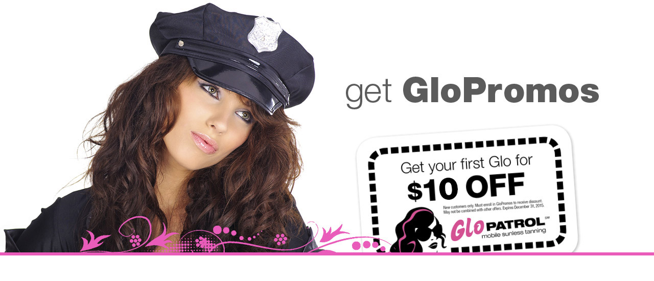 Sign up for GloPatrol GloPromos and receive a $10 tanning coupon.